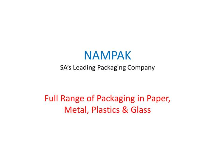 PPT - NAMPAK SA's Leading Packaging Company PowerPoint Presentation