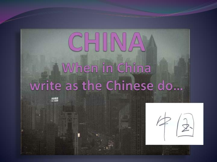 china when in china write as the chinese do n.