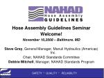 Hose Assembly Guidelines Seminar Welcome! November 10,2008 – Baltimore. MD
