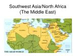 Southwest Asia/North Africa (The Middle East)