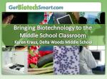 Bringing Biotechnology to the Middle School Classroom  Karen Kraus, Delta Woods Middle School