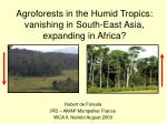 Agroforests in the Humid Tropics: vanishing in South-East Asia, expanding in Africa?