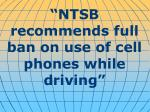 """NTSB recommends full ban on use of cell phones while driving"""