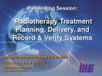 Pathfinding Session: Radiotherapy Treatment Planning, Delivery, and Record & Verify Systems