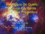 Refusing to Go Quietly: Gamma-Ray Bursts  and Their Progenitors