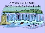 A Water Fall Of Sales 100 Channels for Sales Leads