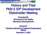 Hickory and Triad PM2.5 SIP Development  Stakeholder Meeting