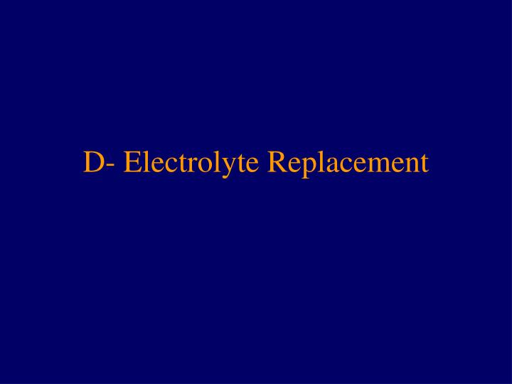 d electrolyte replacement n.