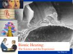 Bionic Hearing: The Science and the Experience