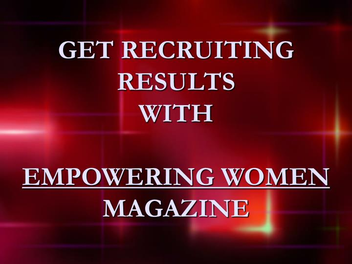 get recruiting results with empowering women magazine n.