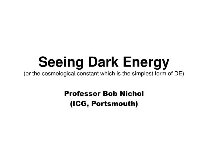 seeing dark energy or the cosmological constant which is the simplest form of de n.