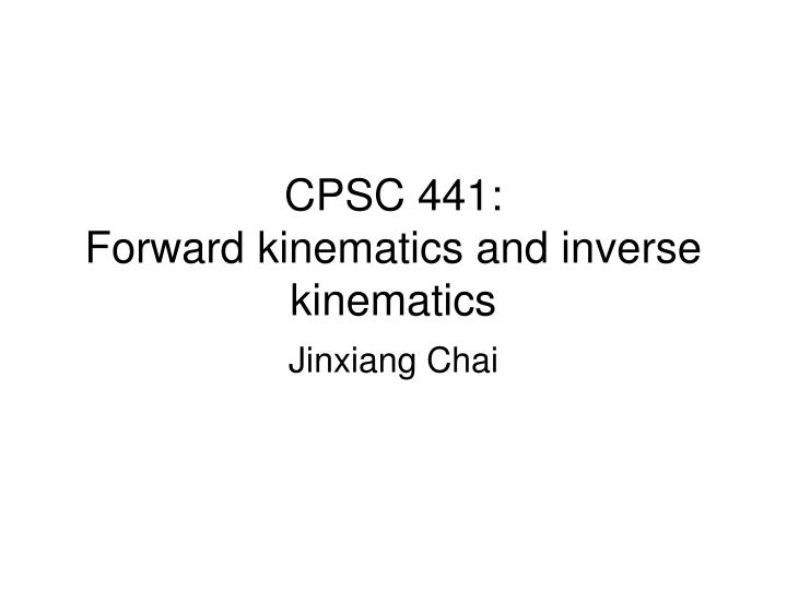 cpsc 441 forward kinematics and inverse kinematics n.