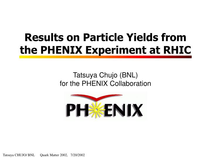 results on particle yields from the phenix experiment at rhic n.