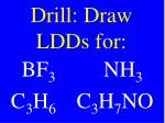 Drill: Draw LDDs for: