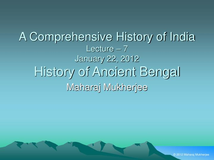 a comprehensive history of india lecture 7 january 22 2012 history of ancient bengal n.