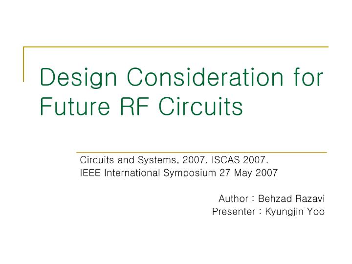 PPT - Design Consideration for Future RF Circuits PowerPoint