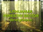 LITHUANIAN FORESTRY SECTOR (Brief glimpse)