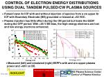 CONTROL OF ELECTRON ENERGY DISTRIBUTIONS USING DUAL TANDEM PULSED/CW PLASMA SOURCES