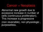 Cancer = Neoplasia