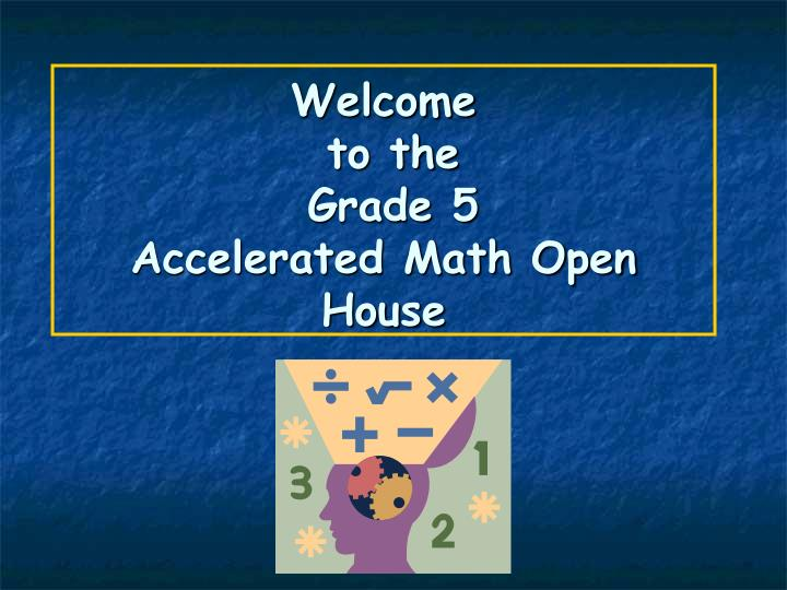 welcome to the grade 5 accelerated math open house n.