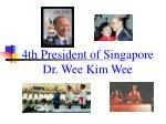 4th President of Singapore Dr. Wee Kim Wee