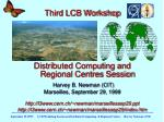 Third LCB Workshop Distributed Computing and Regional Centres Session Harvey B. Newman (CIT)