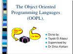 The Object Oriented Programming Languages (OOPL).