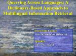 Querying Across Languages: A Dictionary-Based Approach to Multilingual Information Retrieval