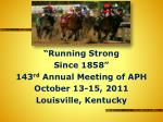 """Running Strong Since 1858"" 143 rd Annual Meeting of APH October 13-15, 2011 Louisville, Kentucky"