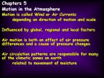 Chapters 5 Motion in the Atmosphere Motion is called  Wind  or  Air Currents