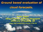 Ground based evaluation of cloud forecasts.