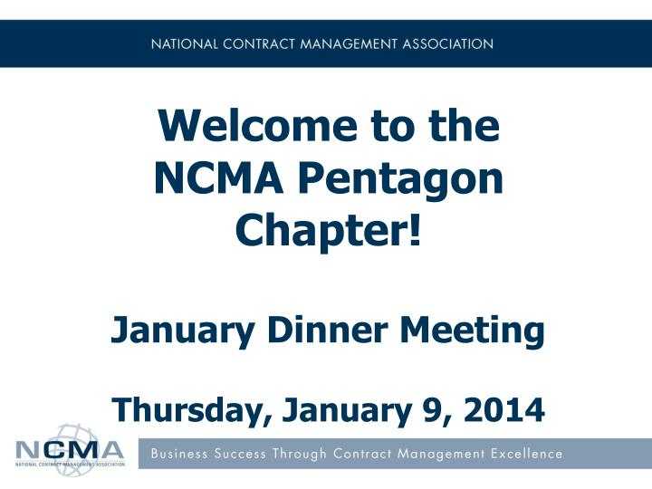 welcome to the ncma pentagon chapter january dinner meeting thursday january 9 2014 n.