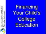 Financing Your Child's College Education