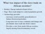 What was impact of the slave trade on African societies?