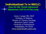 Individualized Tx in NSCLC: How Do We Tackle Advanced Squamous Cell Ca of the Lung