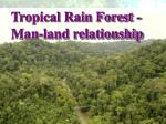 Tropical Rain Forest - Man-land relationship
