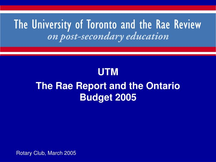 utm the rae report and the ontario budget 2005 n.