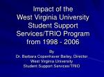 Impact of the West Virginia University Student Support Services/TRIO Program from 1998 - 2006