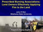Prescribed Burning Associations: Land Owners Effectively Applying Fire to the Land John R Weir