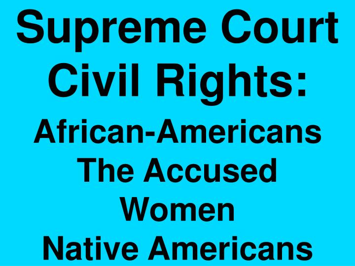 supreme court civil rights african americans the accused women native americans n.