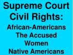 Supreme Court Civil Rights: African-Americans The Accused Women Native Americans