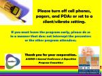 Please turn off cell phones, pagers, and PDAs or set to a silent/vibrate setting.