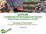 """e3 PLUS A FRAMEWORK FOR RESPONSIBLE EXPLORATION """" Doing the Right Thing Wherever We Work """""""