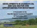 DEVELOPMENTS IN UGANDA'S OIL AND GAS SECTOR AND OPPORTUNITIES FOR INVESTMENT