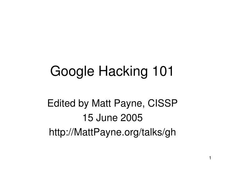 PPT - Google Hacking 101 PowerPoint Presentation - ID:4589957