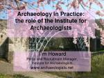 Archaeology in Practice: the role of the Institute for Archaeologists