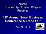 NCMA  Space City/ Houston Chapter Presents 12 th  Annual Small Business Conference & Trade Fair