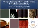 Using E-Learning 2.0 Tools in Business Education: A case Study