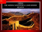 CHINA THE MIDDLE KINGDOM & LAND UNDER HEAVEN