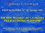EQUIP'AUTO-PARIS 13 th -18 th October 1999 THE NEW PEUGEOT 607 LAUNCHES PSA ELECTRONIC PLATFORM